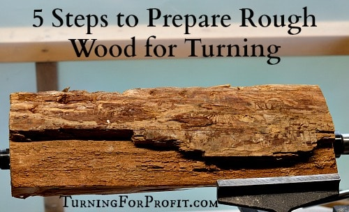 5 Steps to Prepare Rough Wood for Turning Turning for Profit
