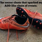 cleats that sparked my ADD-like chain of events