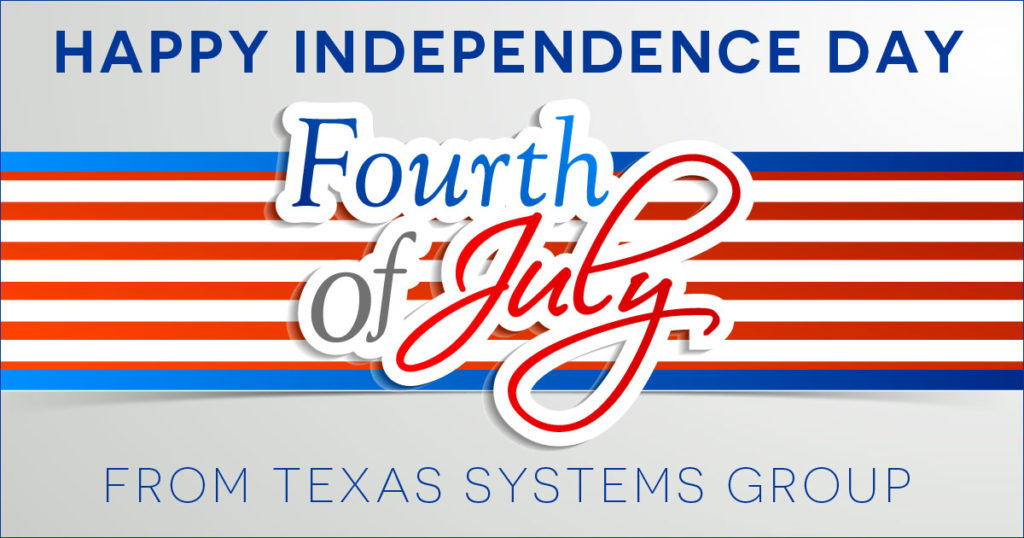 We will be closed July 4th for Independence Day - TXSG IT Managed