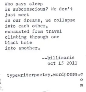 """""""Who says sleep is subconscious? We don't just meet in our dreams, we collapse into each other"""""""