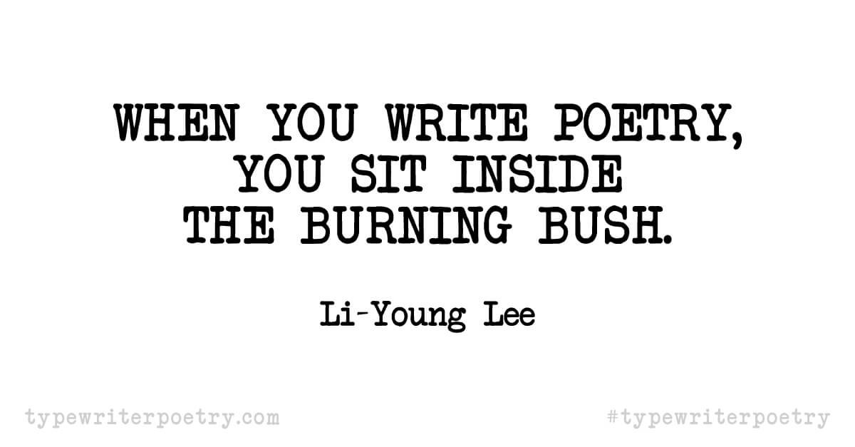 """Li-Young Lee""""When you write poetry, you sit inside the burning bush."""""""