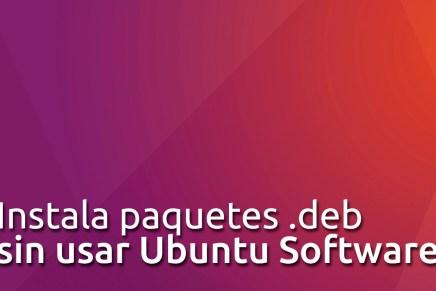 Instalando paquetes .deb sin usar Ubuntu Software