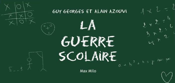 Guy Georges et Alain Azouvi: <strong><em>La guerre scolaire</em></strong> (Éd. Max Milo, 2015)