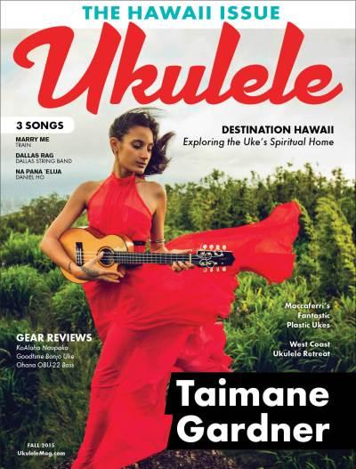 Ukulele Magazine - Fall 2015 - Taimane Gardner