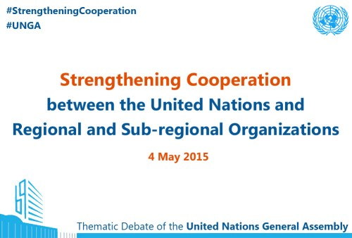 Strengthening cooperation between the United Nations and regional and sub-regional organizations - 4 May 2015