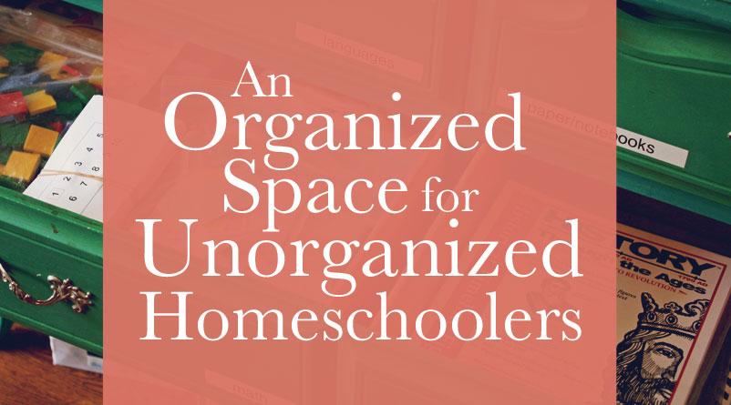 An Organized Space for an Unorganized Homeschooler