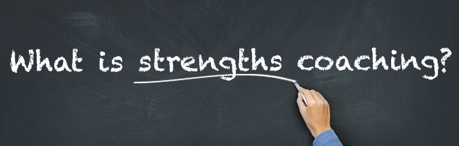 WHAT IS STRENGTHS COACHING?