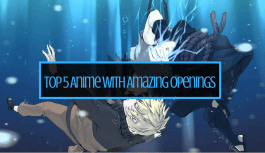 Top 5 Anime With The Best Openings!
