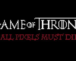 Game of Thrones, All pixels must die…