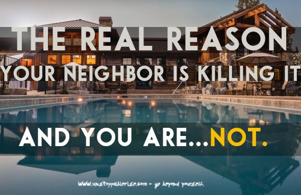 Why Your Neighbor Is Killing It and You Aren't