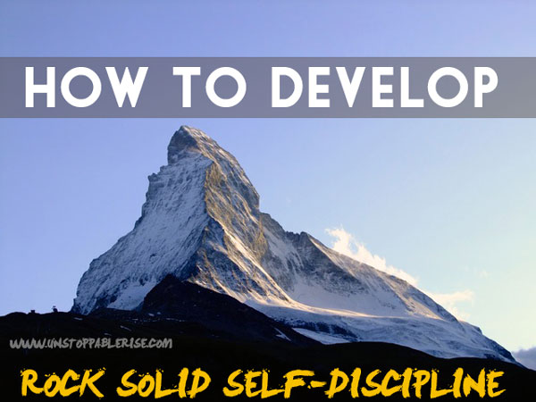 How to Develop Rock Solid Self-Discipline