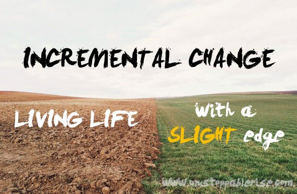 Incremental Change: Living Life with a Slight Edge