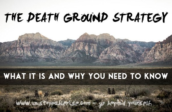 Death Ground Strategy: What It Is and Why You Need to Know
