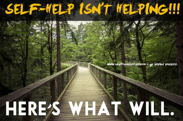 Self-Help Isn't Helping, Here's What Will