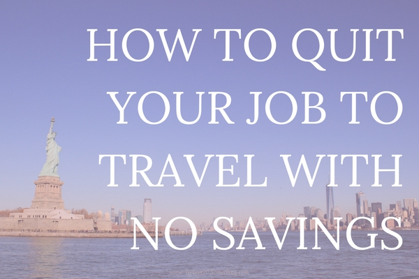 How To Quit Your Job To Travel With No Savings - Urban 20 Something