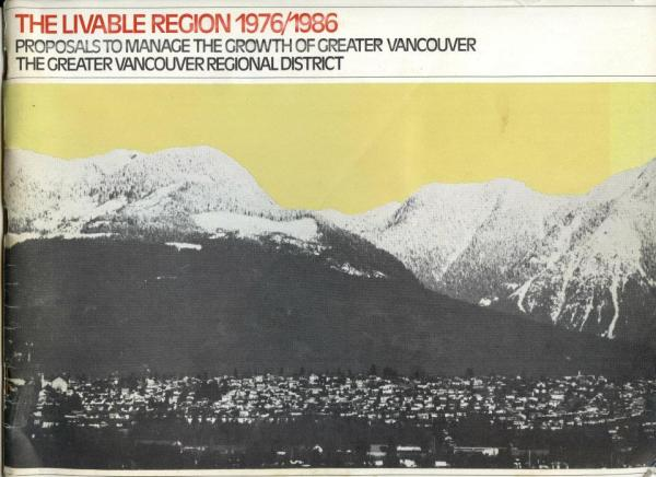 The Livable Region 1976/1986: Proposals to manage the growth of Greate \r Vancouver