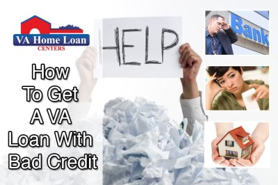 How To Get A VA Loan With Bad Credit - VA Home Loan