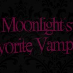 Moonlight's Top 10 Favorite Vampires
