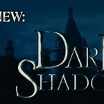 Early Review: Dark Shadows 2012