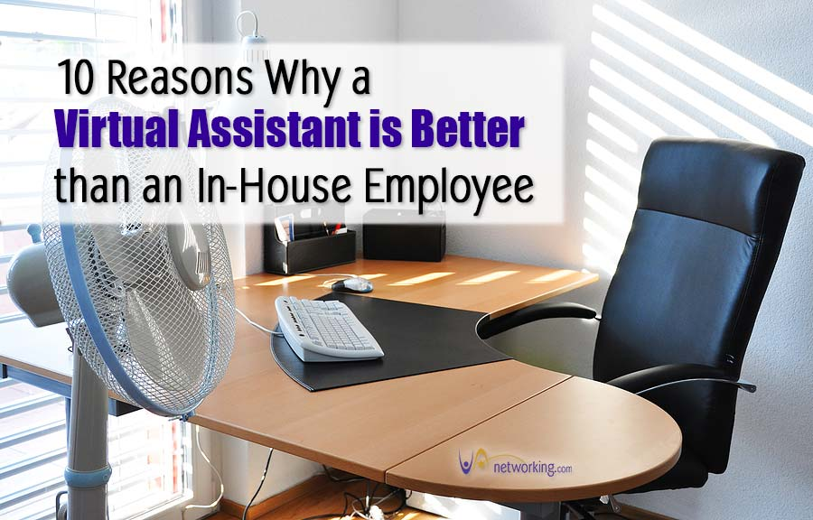 Top 10 Reasons Why a Virtual Assistant (VA) is Better than Hiring an