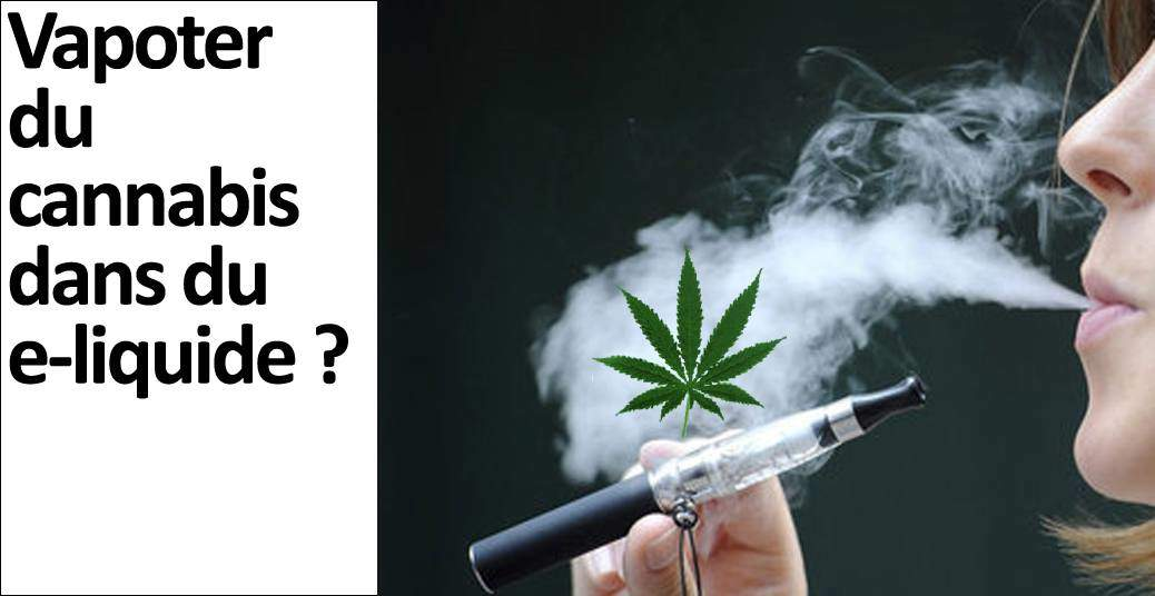 Vapoter du Cannabis dans du E-liquide ?