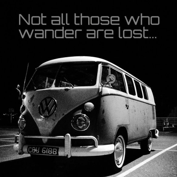 not all those who wander are lost…