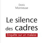 Le silence des cadres - Enquête sur un malaise (Denis Monneuse).