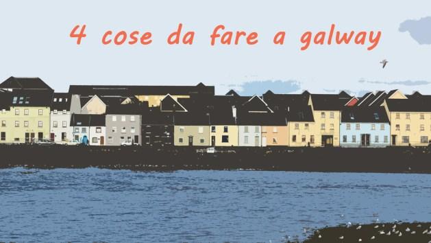 4 cose da fare a Galway