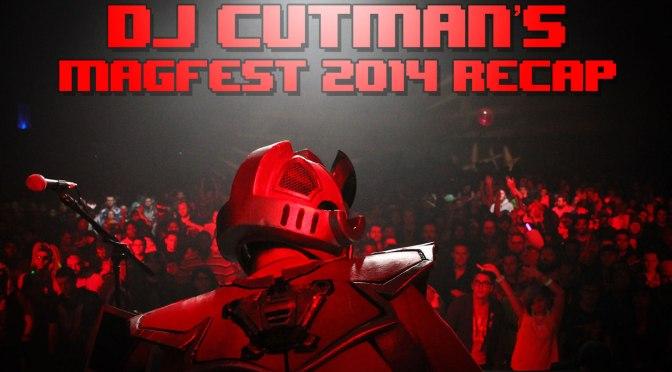 Dj CUTMAN's Magfest 2014 Recap