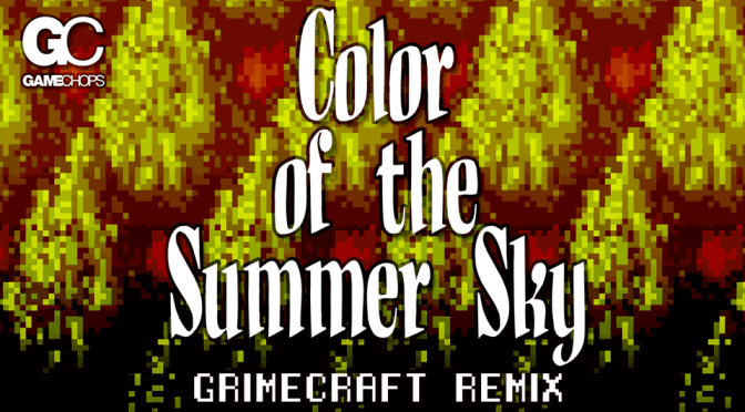 grimecraft - color of the summer sky - secret of mana remix - gamechops