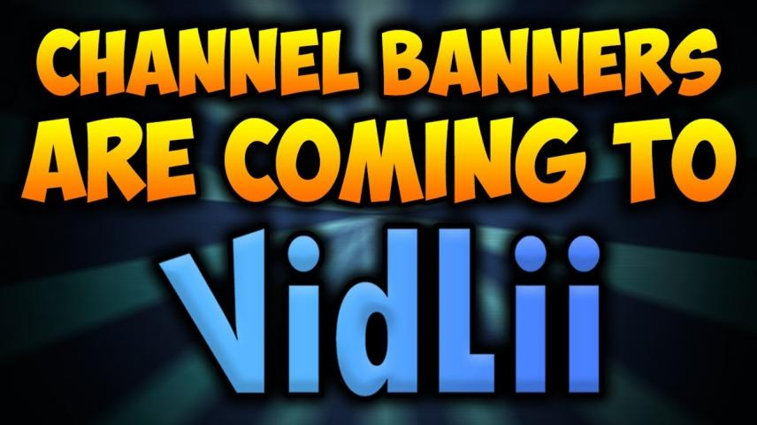 Channel Banners Are Coming To Vidlii! - VidLii