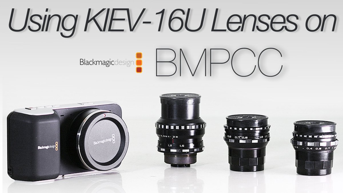 Using KIEV-16U Lenses on BMPCC   Indepth Overview