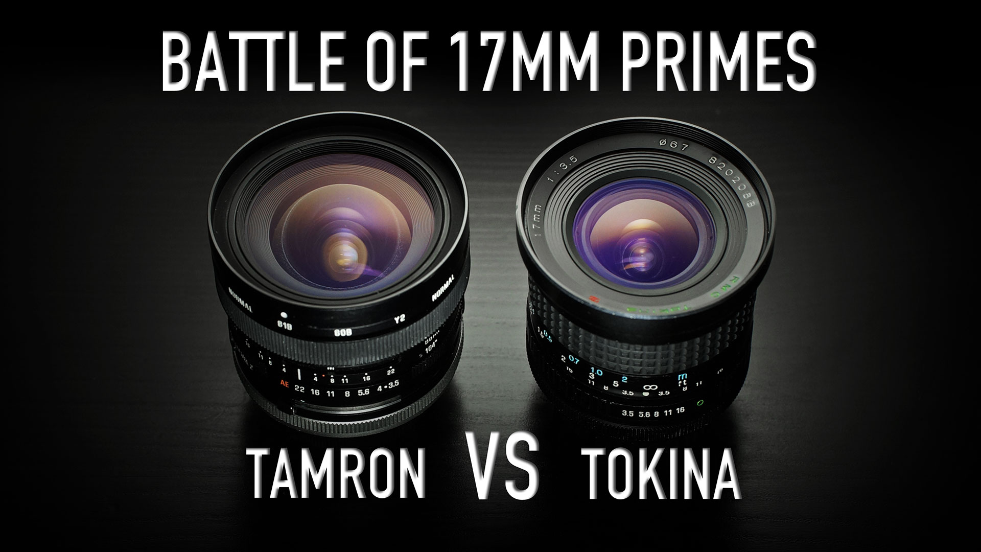 Battle of Cheap 17mm Primes | Tamron Adaptall-2 vs Tokina RMC