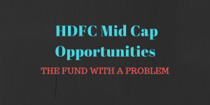 HDFC Mid cap Opportunities – The fund with a problem