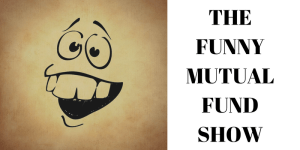The Funny Mutual Fund Show – Sept 2017