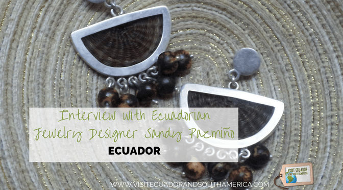 Interview with Ecuadorian Jewelry Designer Sandy Pazmiño