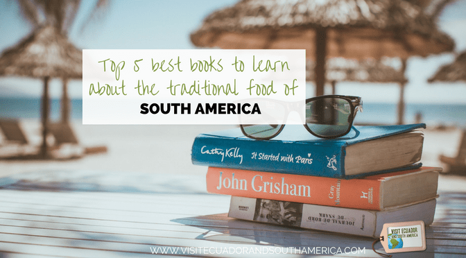 top-5-best-books-to-learn-about-the-traditional-food-of-south-america