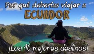 Por qué deberías viajar a Ecuador: los 16 mejores destinos
