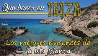 Qué hacer en Ibiza: los mejores rincones de la Isla Blanca