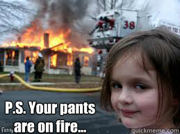 Your pants are on fire