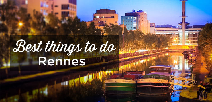 Visit Rennes 15 Best Things To Do Visit And Must See