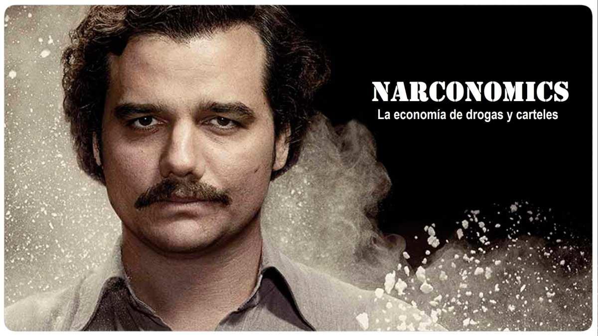 NARCONOMICS: La economía de drogas y carteles