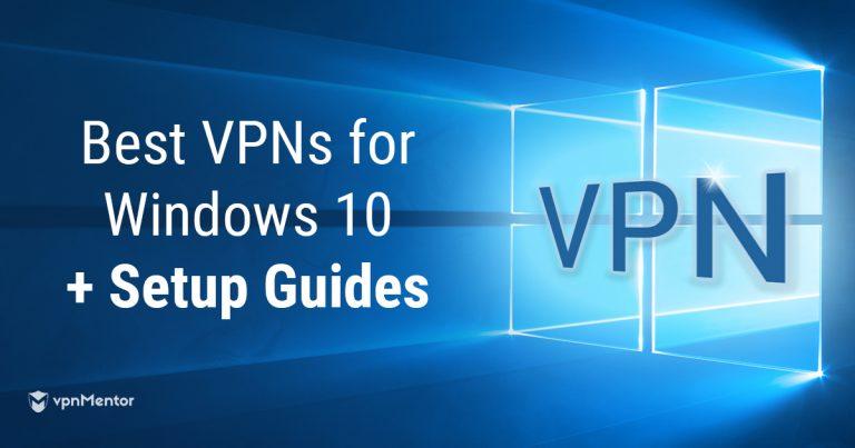 Easy Steps to Set Up a VPN on Windows 10 + 2019\u0027s Best VPNs