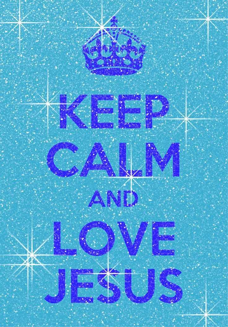 Keep Calm Quotes For Girls Wallpaper Download Keep Calm And Love Jesus Wallpaper Gallery