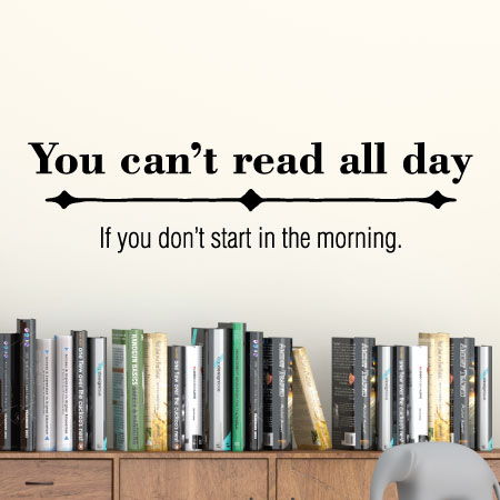 You Can\u0027t Read All Day Wall Quotes™ Decal WallQuotes - allday quotes