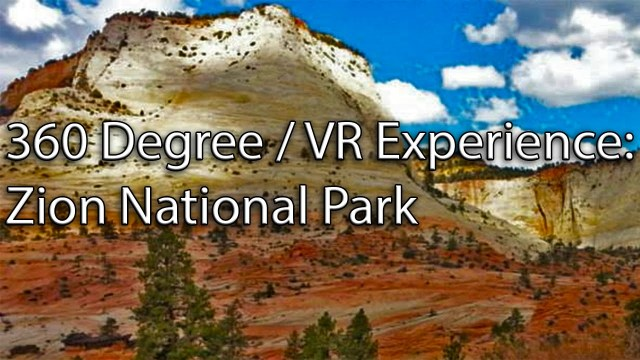 360 Degree / VR Video Experience: Zion National Park