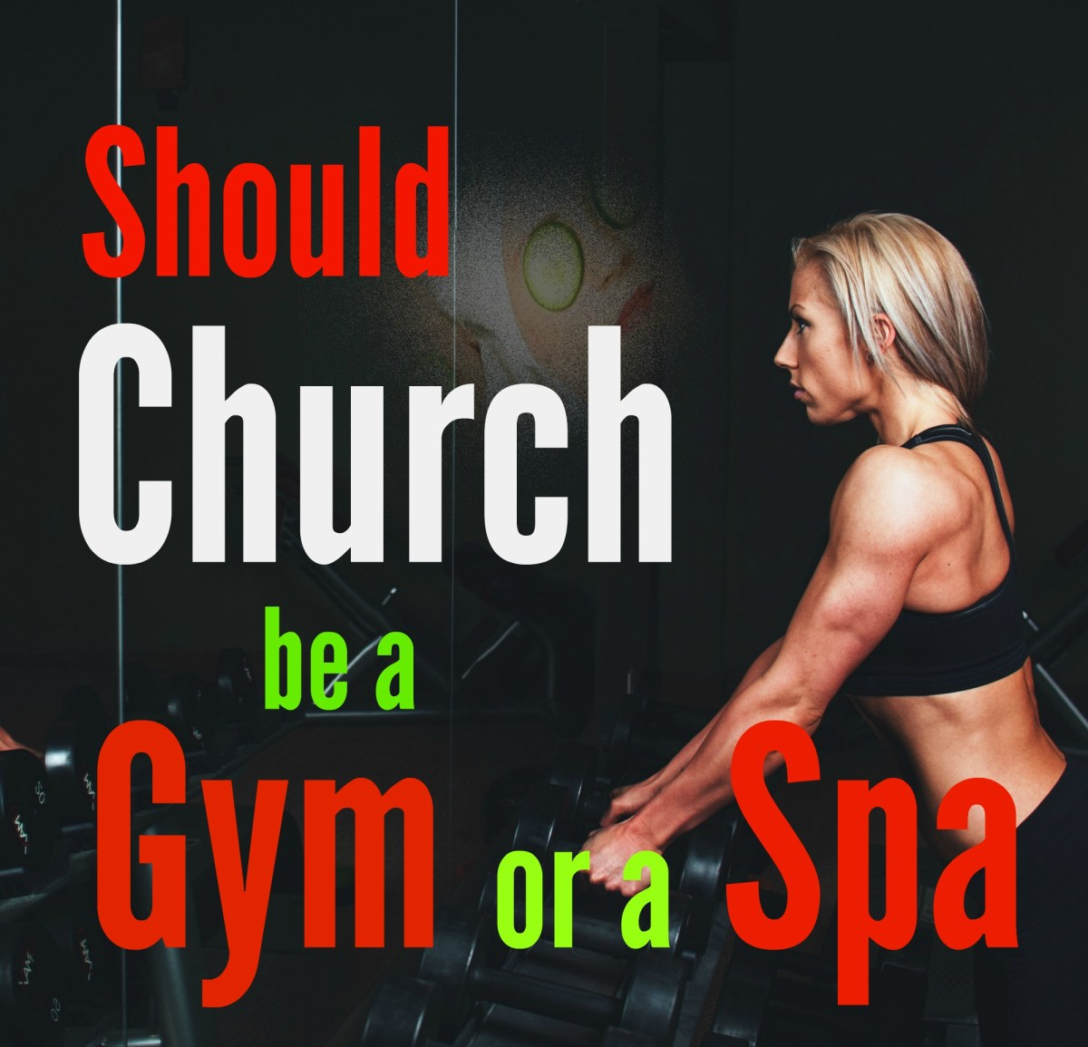 Should Church be more like a Gym or a Spa?