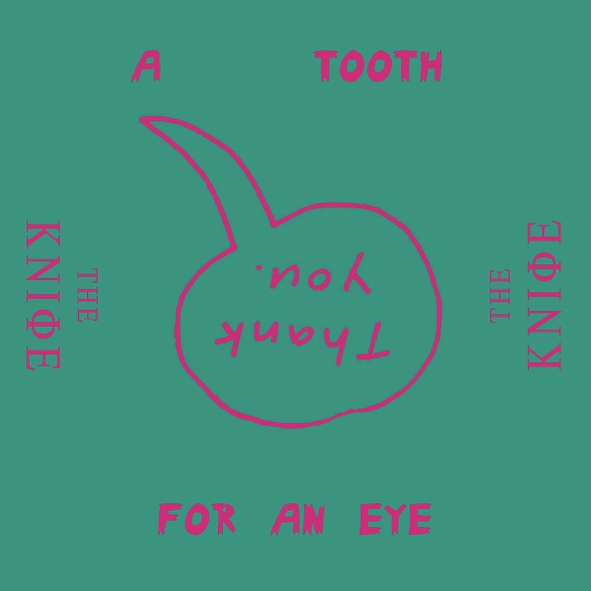 The Knife - A Tooth For An Eye