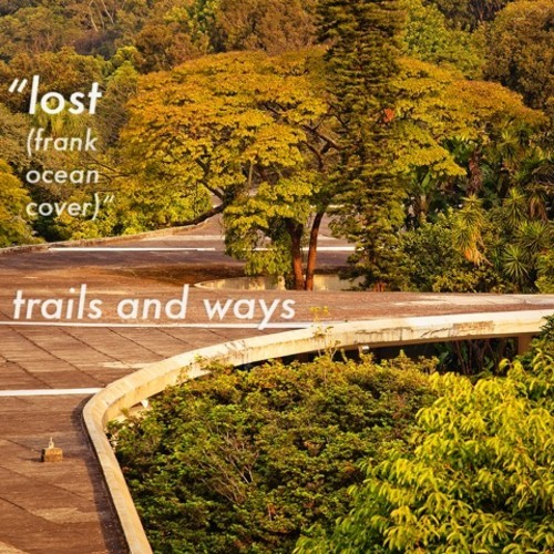 Trails and Ways - Lost (Frank Ocean Cover)