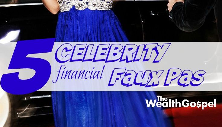 5 Celebrity Financial Faux Pas to Learn From